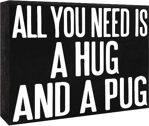 JennyGems Wooden Sign All You Need is A Hug and A Pug   Pug Mom  Pug Gifts   Pug Sign   Pug Signs