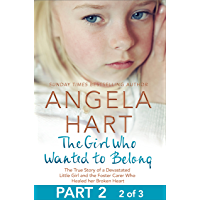 The Girl Who Wanted to Belong Part 2 of 3: The True Story of a Devastated Little Girl and the Foster Carer who Healed her Broken Heart