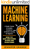 Machine Learning: A Simple, Concise & Complete Introduction to Machine Learning for Beginners (Contains 2 Texts: Machine Learning for Beginners and Machine Learning for Absolute Beginners)