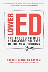 Lower Ed: The Troubling Rise of For-Profit Colleges in the New Economy Kindle Edition