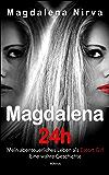 Magdalena 24h: Mein abenteuerliches Leben als Escort Girl. Eine wahre Geschichte. (German Edition)