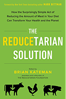 The Reducetarian Solution: How the Surprisingly Simple Act of Reducing the Amount of Meat in
