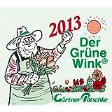 Gärtner Pötschkes Abreißkalender 2013. Der grüne Wink