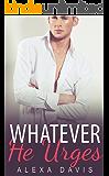 Whatever He Urges (Whatever He, Book Seven) (An Alpha Billionaire Romance)