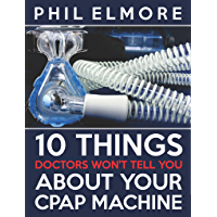 Ten Things Doctors Won't Tell You About Your CPAP Machine