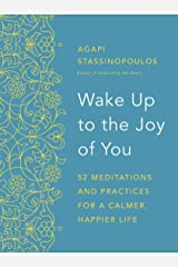 Wake Up to the Joy of You: 52 Meditations and Practices for a Calmer, Happier Life Kindle Edition