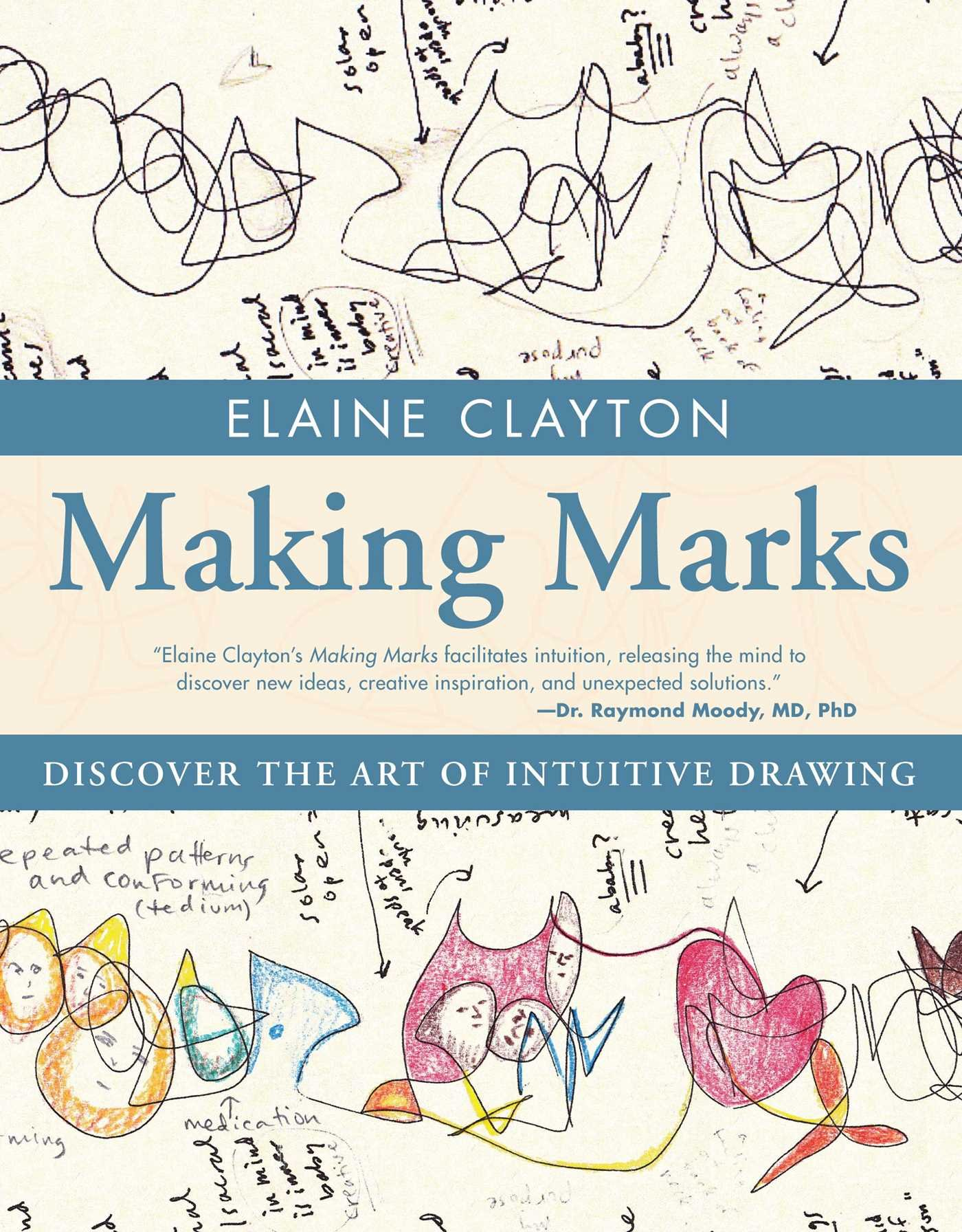 Making Marks: Discover the Art of Intuitive Drawing: Elaine Clayton ...