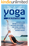 YOGA: For Fat Loss, Lose Belly Fat, Get More Energized, Increase Your Stamina, Feel More Confident and Achieve Your Desired Weight (Mindfulness, Stress ... Relaxation, Weight Loss) (English Edition)