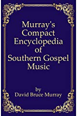 Murray's Compact Encyclopedia of Southern Gospel Music (Murray's Expanded Encyclopedia Of Southern Gospel Music) Kindle Edition