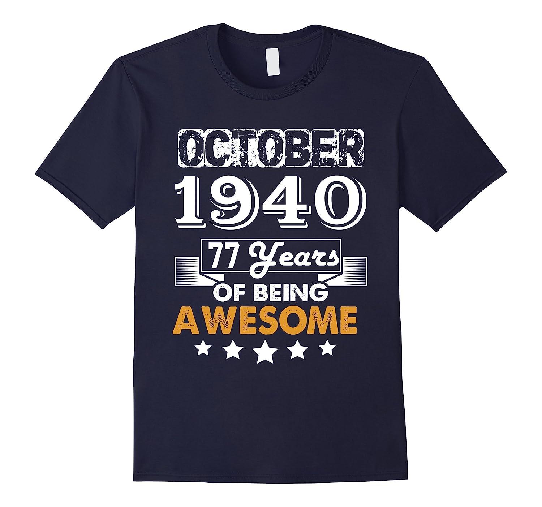 October 1940 77th Birthday Gifts 77 yrs old Bday T-shirt-T-Shirt