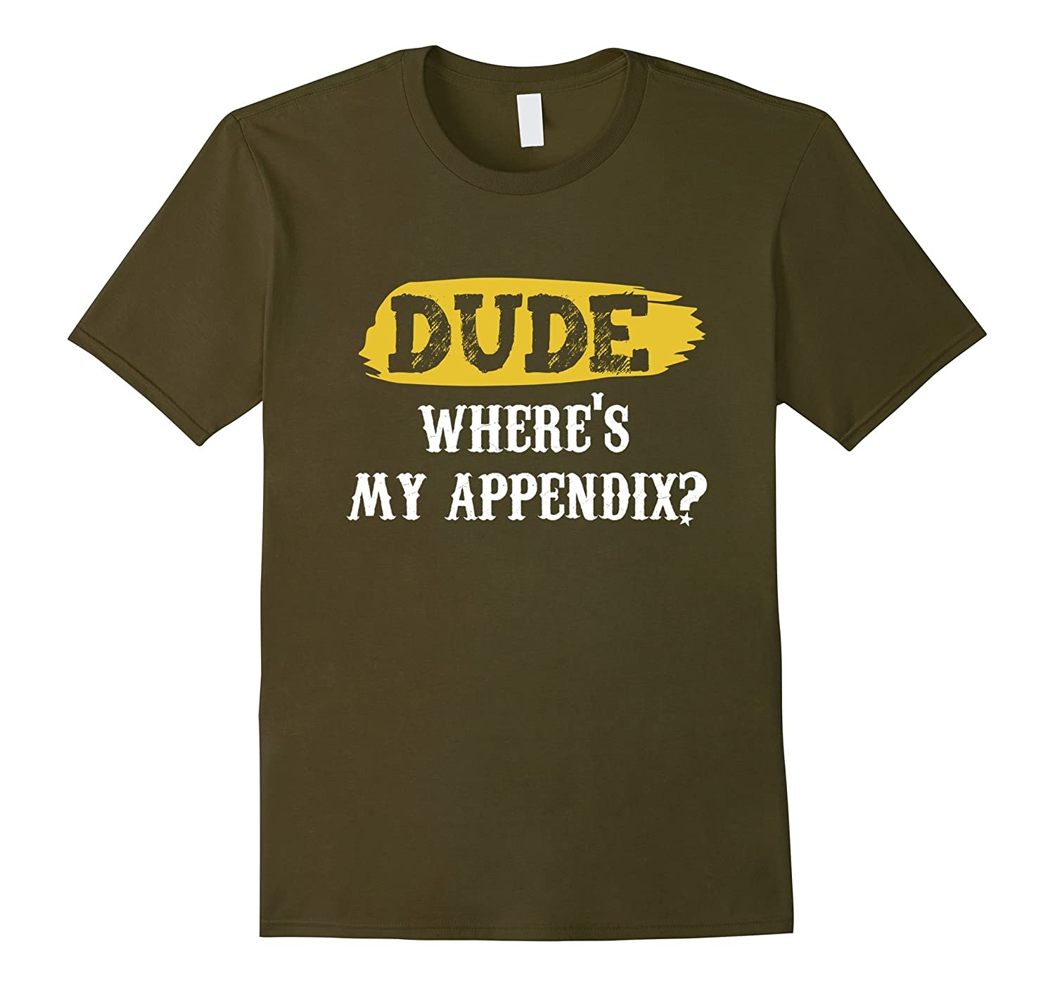 Dude, Where's My Appendix? T-Shirt funny saying Humor-FL