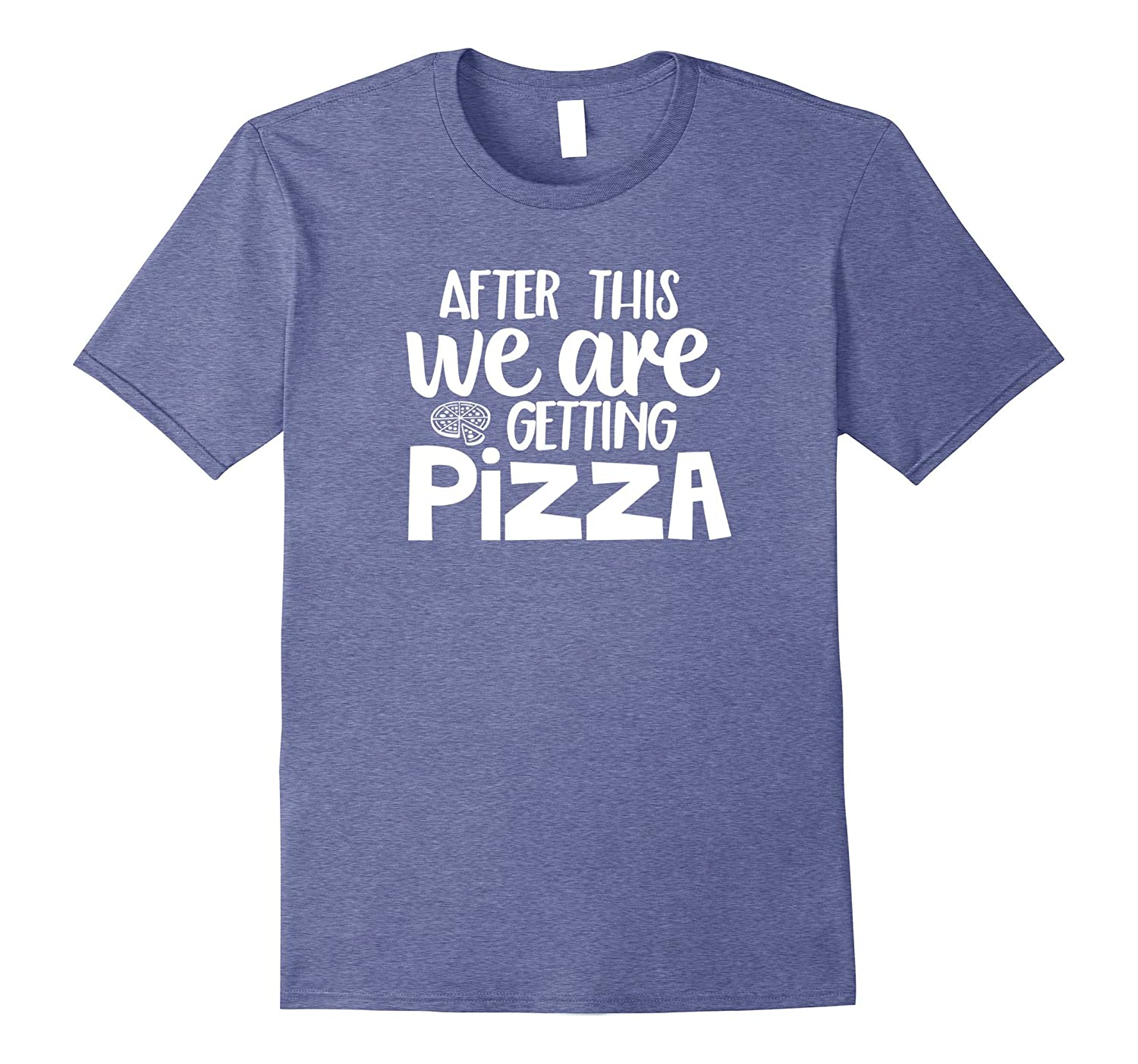 After This We Are Getting Pizza Funny Food Workout Gym Shirt-FL