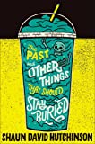 The Past and Other Things That Should Stay Buried