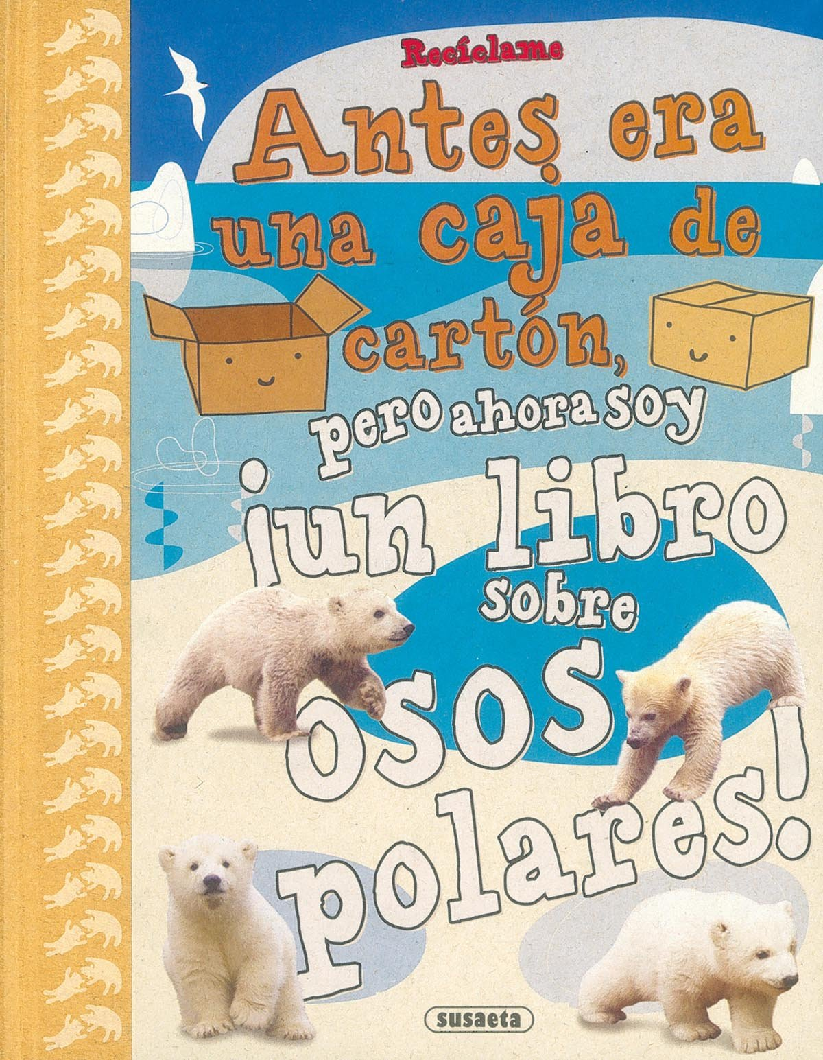 Reciclame / Recycle me: Antes era una caja de carton pero ahora soy un libro sobre osos polares / Before it was a cardboard box but now I am a book about ...