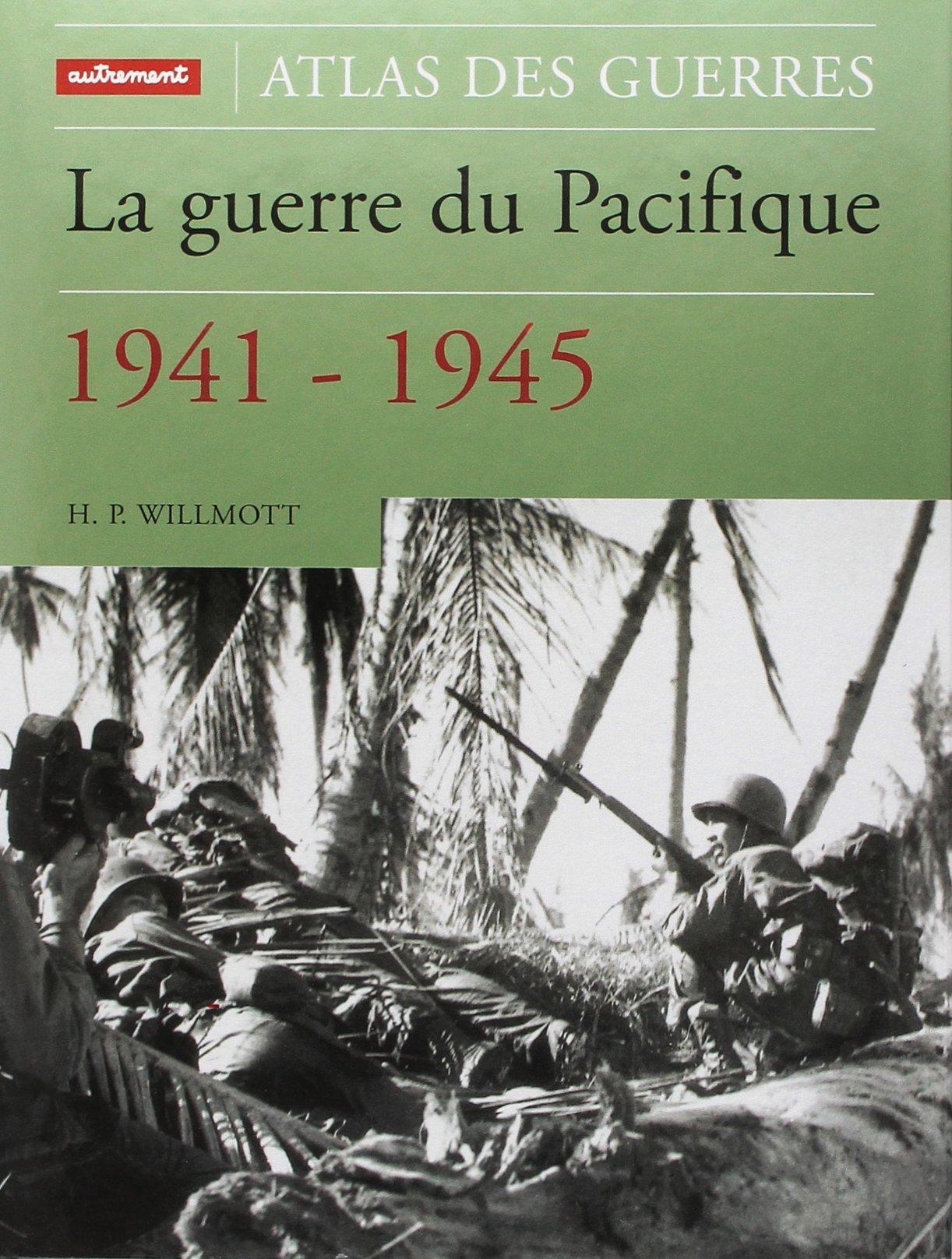 Atlas de la guerre du Pacifique 1941-1945 Relié – 23 février 2001 H.P. Wilmott Editions Autrement 2746700425 Guerre mondiale