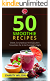 Smoothie Recipes: 50 Sweet, Scrumptious And Succulent Smoothies For A Hot Summer's Night (Healthy Smoothie Recipes) (Health Wealth & Happiness Book 46)