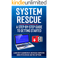 SystemRescue: A step by step guide to getting started: Learn how to administrate and rescue computers using SystemRescue…