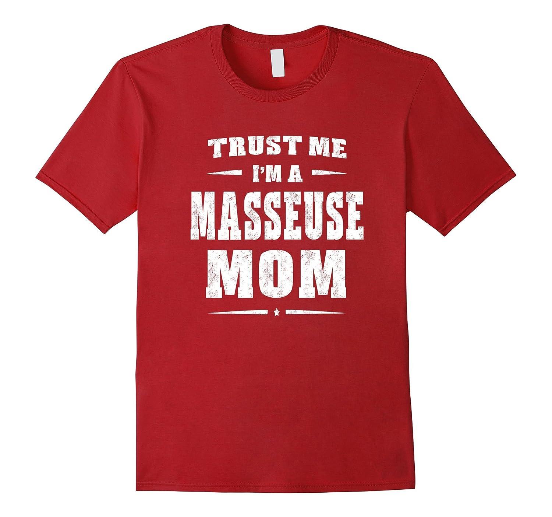 Trust Me Im A Masseuse Mom T-Shirt Funny Women Gift-TD