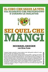 Sei quel che mangi: Il cibo che salva la vita. Gli alimenti che prevengono e curano le malattie (Italian Edition) Kindle Edition