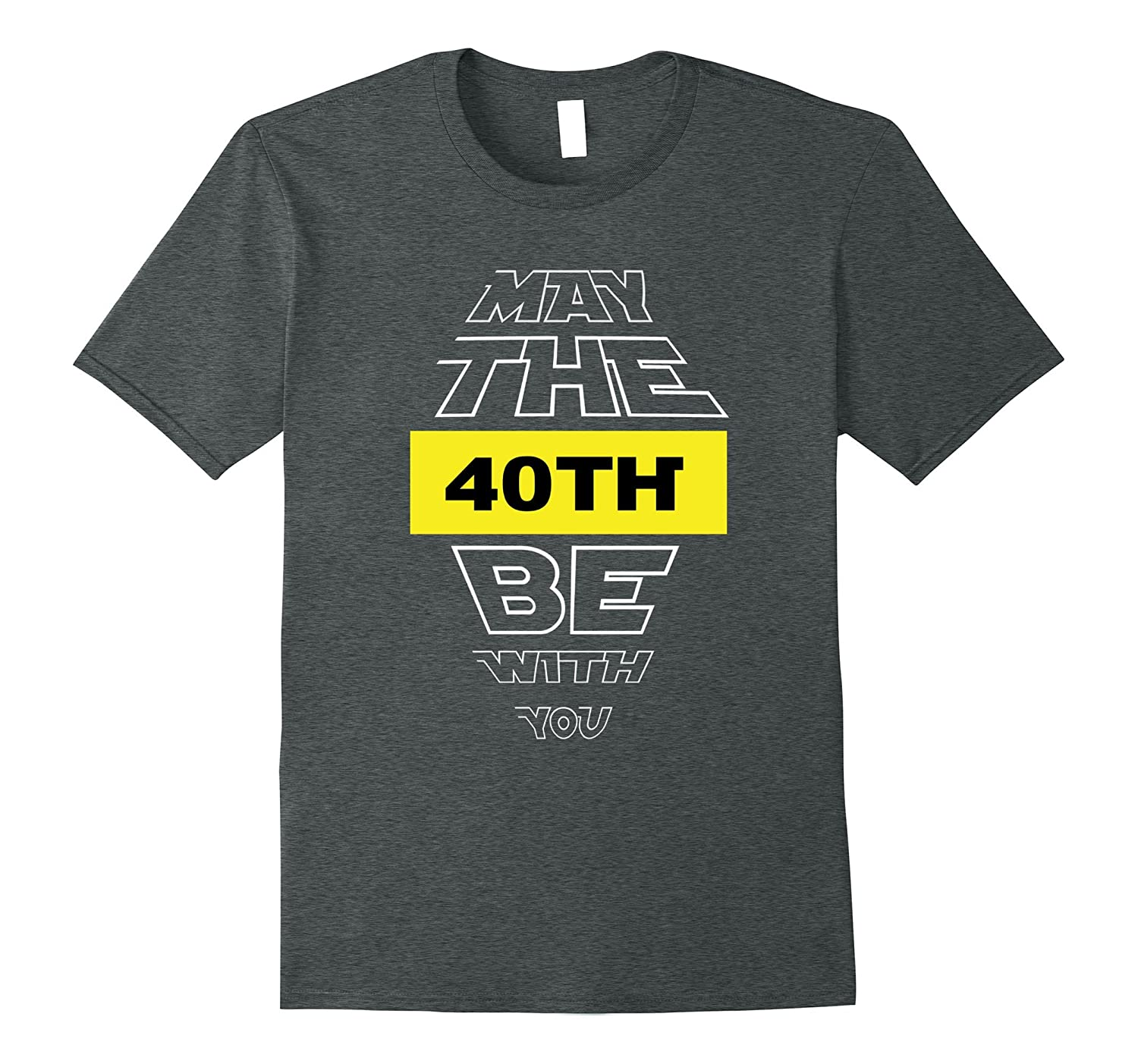 40th Birthday T-Shirt May The 40th Be With You fortieth bday-ah my shirt one gift
