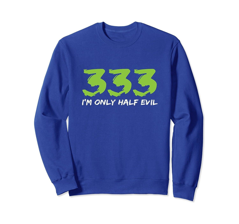 333 I'm Only Half Evil Halloween Sweatshirt- TPT