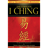 The Complete I Ching — 10th Anniversary Edition: The Definitive Translation by Taoist Master Alfred Huang (English Edition)