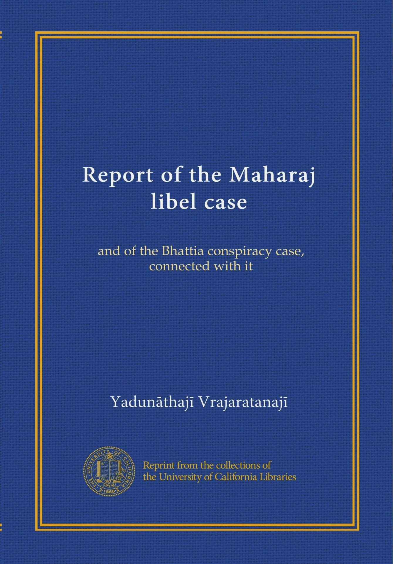 Read Online Report of the Maharaj libel case (Vol-1): and of the Bhattia conspiracy case, connected with it pdf epub