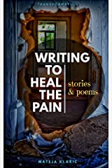 Writing to Heal the Pain: Stories & Poems Kindle Edition