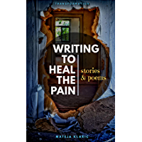 Writing to Heal the Pain: Stories & Poems (Transformation Book 1) (English Edition)