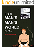 It's a Man's, Man's, World, But...