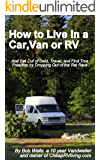 How to Live in a Car, Van or RV--And Get Out of Debt, Travel and Find True Freedom (English Edition)