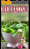 Herbalism: Over 30 Herbal Remedies for Healthy Healing: (Alternative Medicine, Alternative Therapies)