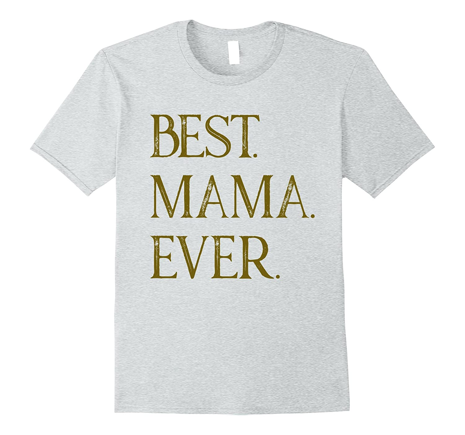 Best Mama Ever T-shirt Mom Mum Mommy gift-TH