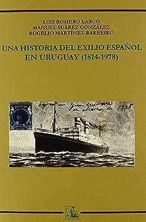 Una historia del exilio español en Uruguay (1814-1978) (Ensayos)