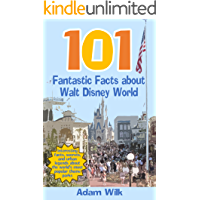 101 Fantastic Facts about Walt Disney World: Interesting facts, secrets, and urban legends about the world's most popular theme parks