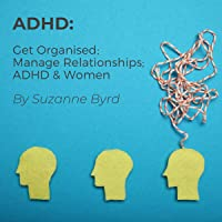 ADHD: Get Organised; Manage Relationships; ADHD & Women: How to Get Organised with ADHD; How to Manage Relationships…