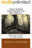 You Were Destined To Be Great:: Don't Be Stuck At Very Good (Becoming Great Book 2)