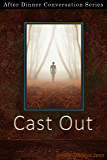 Cast Out: After Dinner Conversation Short Story Series