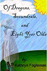 Of Dragons, Scoundrels, & Eight Year Olds Kindle Edition
