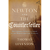 Newton and the Counterfeiter: The Unknown Detective Career of the World's Greatest Scientist