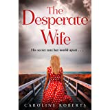 The Desperate Wife: A gripping, heartbreaking page-turner you won't be able to put down