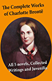 The Complete Works of Charlotte Brontë: all 5 novels + Collected Writings and Juvenilia: Jane Eyre + Shirley + Villette + The Professor + Emma (unfinished) ... of Willie Ellin, Albion an (English Edition)