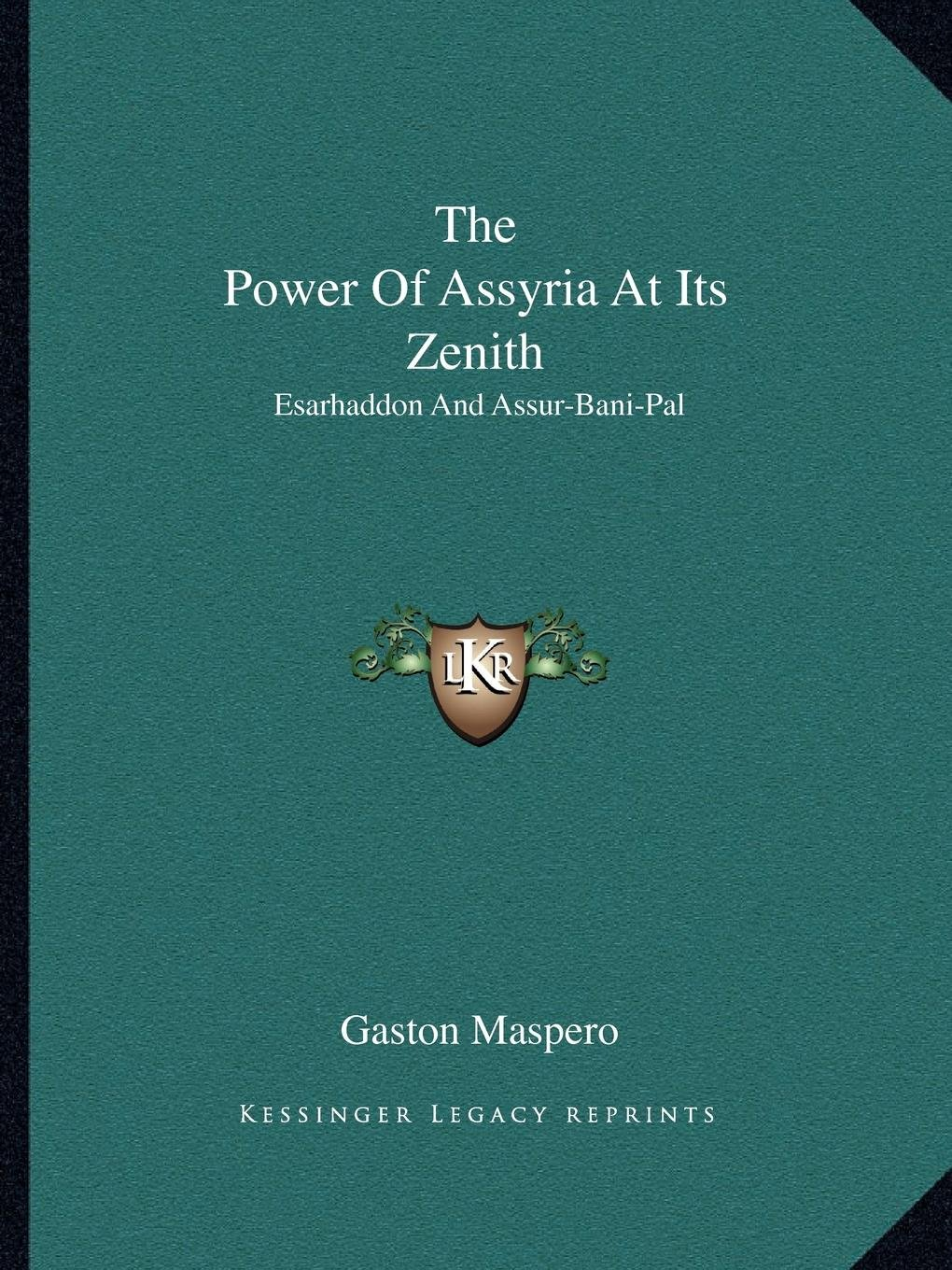 The Power Of Assyria At Its Zenith: Esarhaddon And Assur-Bani-Pal pdf