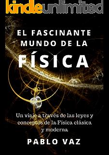 El fascinante mundo de la Fisica: Un viaje a traves de las leyes y conceptos