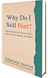 Why Do I Still Hurt?: Rapid Relief for Chronic Pain, Depression, Anxiety, and More !