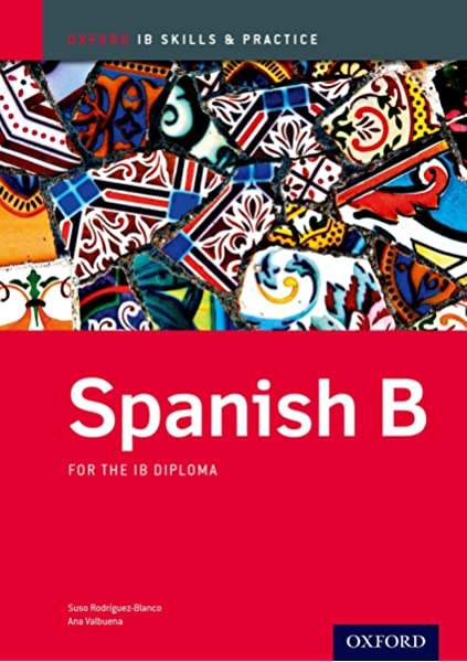 Amazon Com Ib Spanish B Skills And Practice Oxford Ib Diploma Program 9780198389132 Valbuena Ana Rodriguez Blanco Suso Books