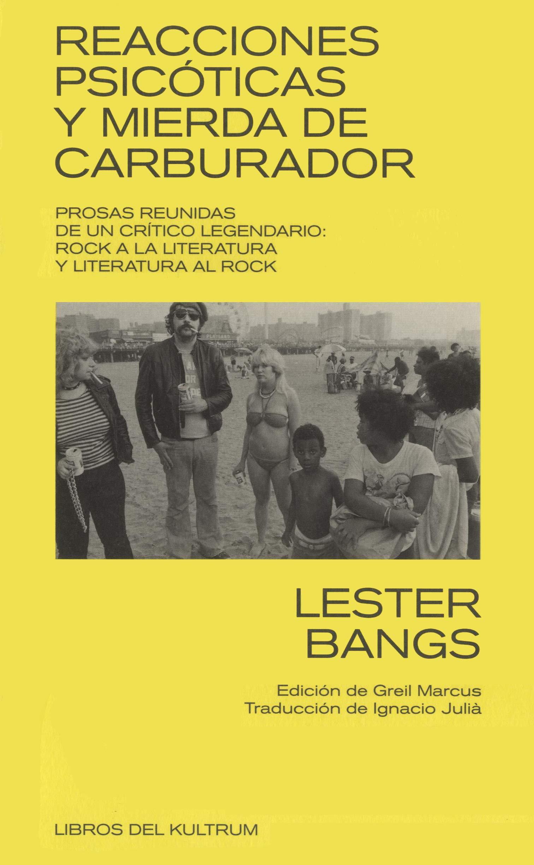 REACCIONES PSICÓTICAS Y MIERDA DE CARBURADOR: PROSAS REUNIDAS DE UN CRÍTICO LEGENDARIO: ROCK A LA LITERATURA Y LITERATURA AL ROCK LIBROS DEL KULTRUM: Amazon.es: Bangs, Lester, Julià, Ignacio: Libros