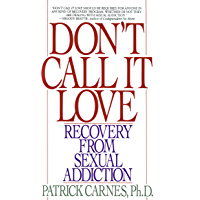 Don't Call It Love: Recovery From Sexual Addiction (English Edition)
