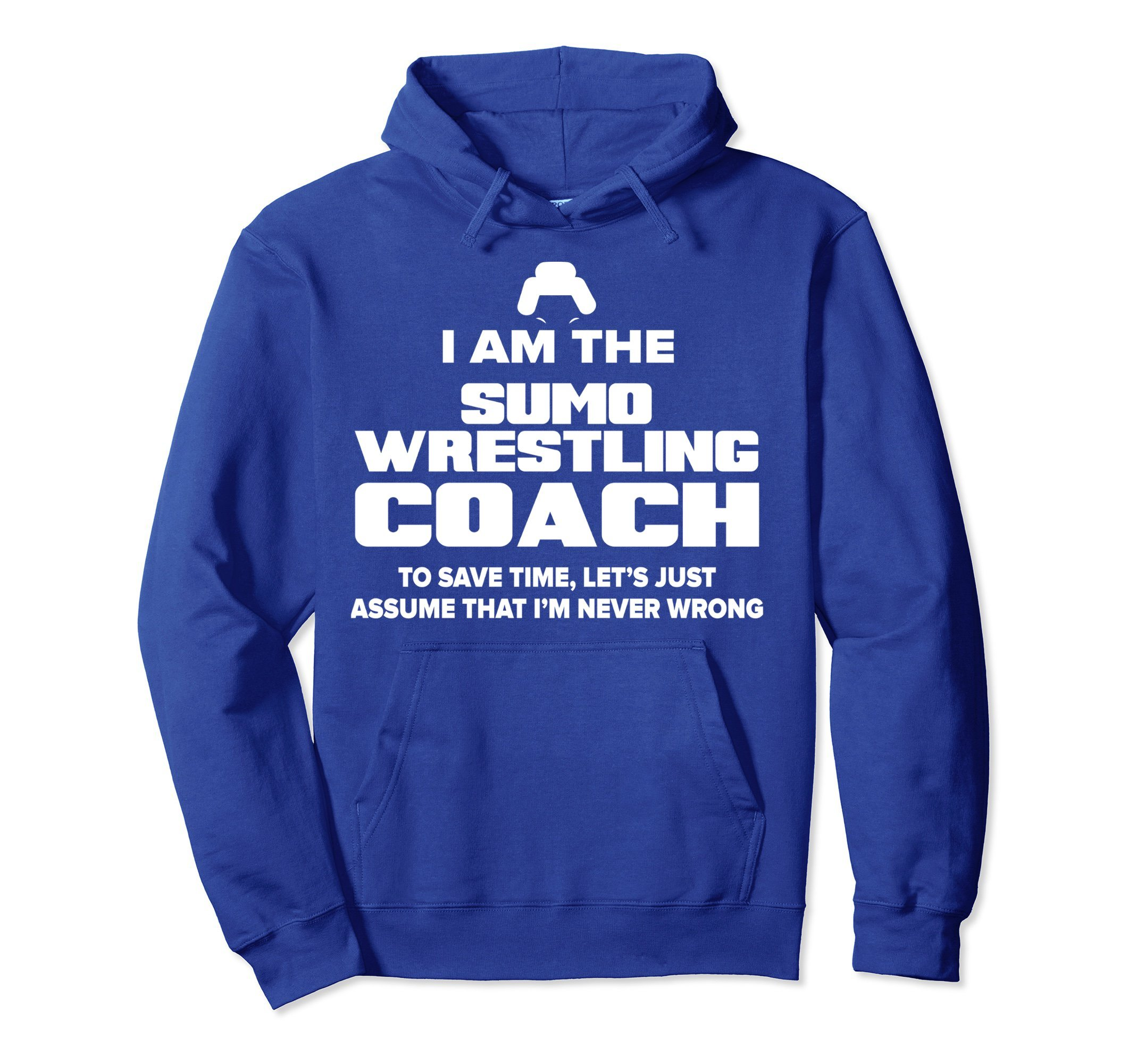 Unisex Sumo Wrestling Coach Pullover Hoodie - I'm Never Wrong! 2XL Royal Blue
