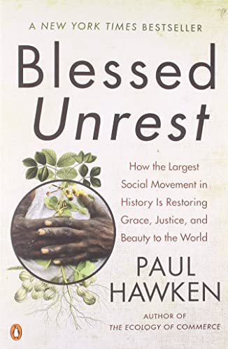Blessed Unrest: How the Largest Social Movement in History Is Restoring Grace; Justice; and Beau ty to the World